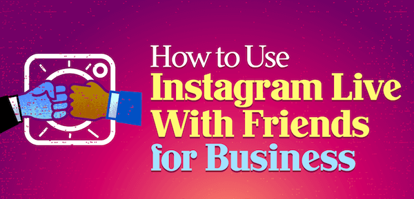 instagram-live-with-friends-business-how-to-600